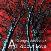 All About Love (Ganga Spacemix) by Ganga (Hindi)