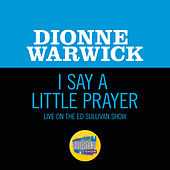 I Say A Little Prayer (Live On The Ed Sullivan Show, January 7, 1968) de Dionne Warwick