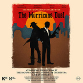 The Morricone Duel: The Most Dangerous Concert Ever (Live) by Danish National Symphony Orchestra