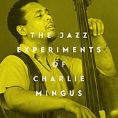 The Jazz Experiments of Charlie Mingus by Charlie Mingus