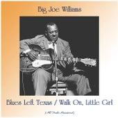 Blues Left Texas / Walk On, Little Girl (All Tracks Remastered) by Big Joe Williams
