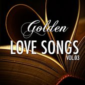 Golden Lovesongs, Vol. 3 (Famous Country Love Songs) by Various Artists