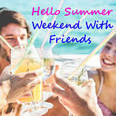 Hello Summer Weekend With Friends de Various Artists