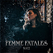 Femme Fatales Vol. 2 by Various Artists