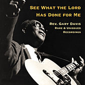 See What the Lord Has Done for Me de Reverend Gary Davis
