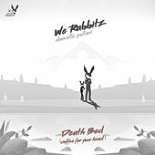 death bed (coffee for your head) (Acoustic Mix) von We Rabbitz