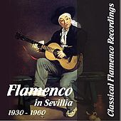 Classical Flamenco Recordings - Flamenco in Sevillia, 1930 - 1960 de Various Artists