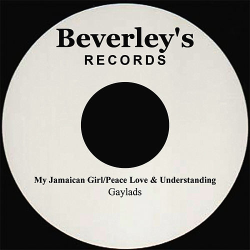 My Jamaican Girl/Peace Love & Understanding by The Gaylads