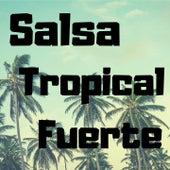 Salsa Tropical Fuerte de Ismael Rivera, Johnny Pacheco, Oscar D' Leon, Pete ''El Conde'' Rodriguez, Puerto Rican Power, Ray Barretto, Ray De La Paz