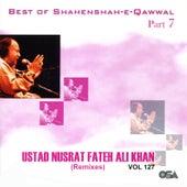 Best of Shahenshah-e-Qawwal, Part 7 / Best of Nusrat Fateh Ali Khan - Remixes, Vol. 127 by Nusrat Fateh Ali Khan