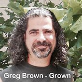 Grown by Greg Brown