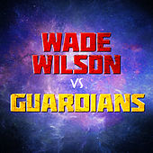 Wade Wilson vs Guardians by Various Artists