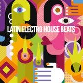 Latin Electro House Beats de Various Artists