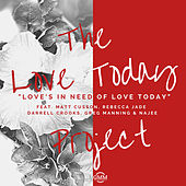 Love's in Need of Love Today by The Love Today Project