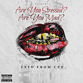 Are You Stressed? Are You Mad? by Jayo From Cpt