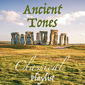 Ancient Tones Classical Playlist by Various Artists