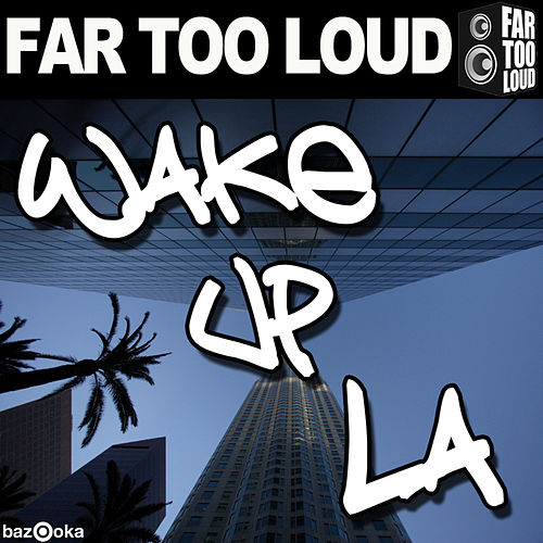 Wake Up LA by Far Too Loud