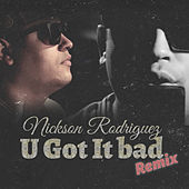 U Got It Bad (Remix) de Nickson Rodriguez