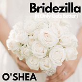 Bridezilla (It Only Gets Better) by O'shea