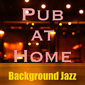 Pub at Home Background Jazz by Various Artists