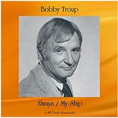 Always / My Ship (All Tracks Remastered) by Bobby Troup