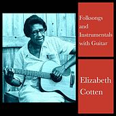 Folksongs and Instrumentals with Guitar by Elizabeth Cotten