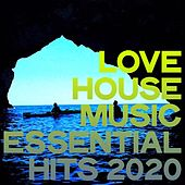 Love House Music Essential Hits 2020 by Various Artists