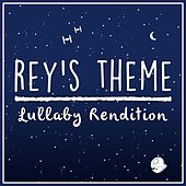Rey's Theme (From 'star Wars: The Force Awakens') (Lullaby Rendition) by Lullaby Dreamers