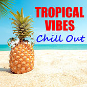 Tropical Vibes Chill Out by Various Artists