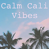Calm Cali Vibes by Various Artists