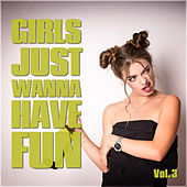 Girls Just Wanna Have Fun Vol. 3 by Various Artists