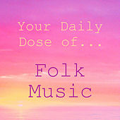 Your Daily Dose of Folk Music by Various Artists