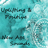 Uplifting & Positive New Age Sounds by Various Artists