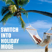 Switch Into Holiday Mode by Various Artists