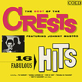 The Best of the Crests Featuring Johnny Mastro: 16 Fabulous Hits von The Crests