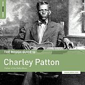 Rough Guide to Charley Patton – Father of the Delta Blues by Charley Patton