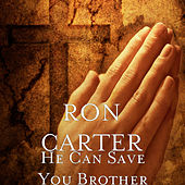 He Can Save You Brother de Ron Carter