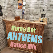 Home Bar Anthems Dance Mix by Various Artists