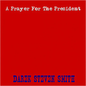 A Prayer For The President von Darek Steven Smith