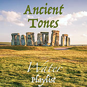Ancient Tones Water Playlist by Various Artists