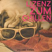 Lizenz Zum Chillen, vol. 3 (Smooth Electronic Tunes For The Lazy And Relaxing Moments) by Various Artists