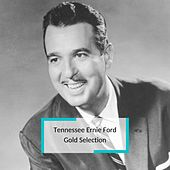Tennessee Ernie Ford - Gold Selection by Tennessee Ernie Ford