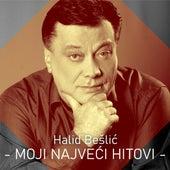 Moji Najveći Hitovi by Halid Bešlić