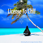 License To Chill (Relaxing Beach Lounge Summer Moods) by Various Artists