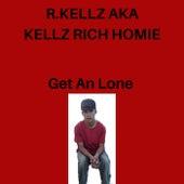 Get An Lone by R. Kellz