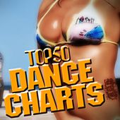 Top 50 Dance Charts von Various Artists