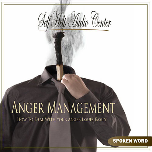 Anger Management - How To Deal With Your Anger by Self Help Audio Center