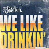We Like Drinkin' - Single by Grady Skelton
