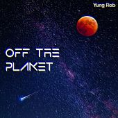 Off the Planet de Yung Rob