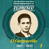 Great Interpreters of Flamenco -   El Carbonerillo-  [1927 - 1935], Volume 1 de El Carbonerillo